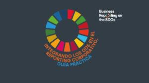 Guía práctica: Integrando los ODS en el reporting corporativo